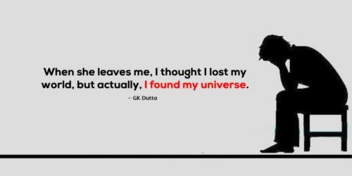21. When she leaves me, I thought I lost my world, but actually, I found my universe.